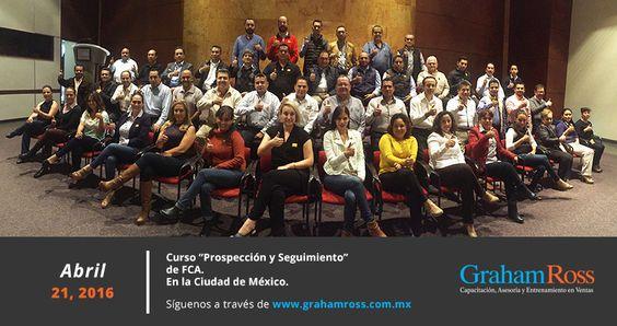 """Curso """"Prospección y Seguimiento"""" de FCA. En la Ciudad de México. El 21 de Abril de 2016.  Síguenos a través de www.grahamross.com.mx"""