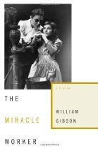 The Miracle Worker: A Play by William Gibson.  Such a powerful work!!  How the teacher of Helen Keller taught her language.
