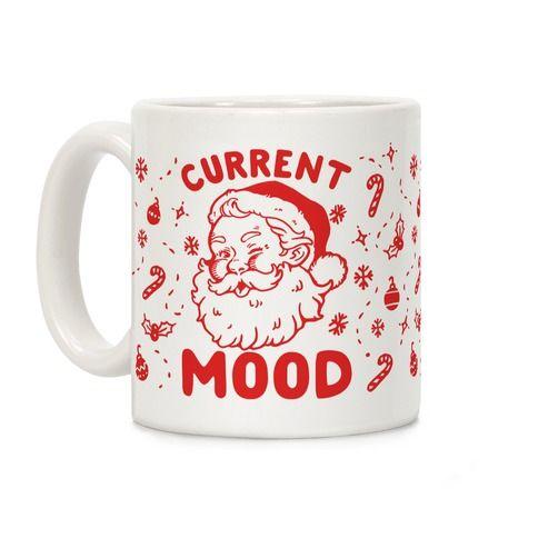 Current Mood Christmas Coffee Mugs Lookhuman Christmas Mugs Santa Mugs Mugs