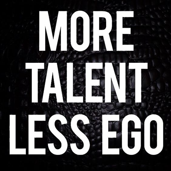 More talent, less ego