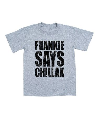 Loving this Athletic Heather 'Frankie Says Chillax' Tee - Toddler & Boys on #zulily! #zulilyfinds