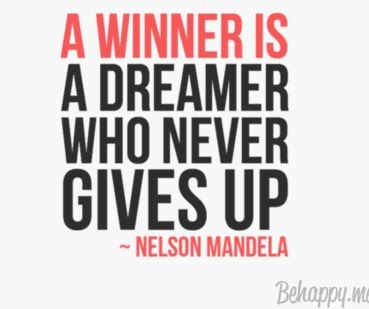 Be a winner!!!  Never give up!!!!
