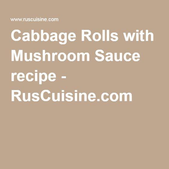 Cabbage Rolls with Mushroom Sauce recipe - RusCuisine.com