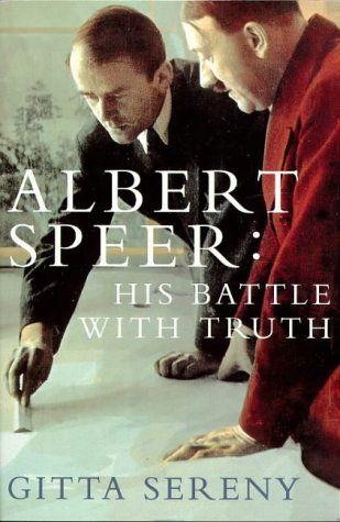 Albert Speer: His Battle with the Truth - Gitta Sereny