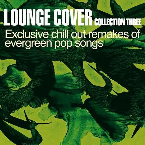 VA - Lounge Cover Collection Three Chill Out Remakes of Evergreen Pop Songs (2011)