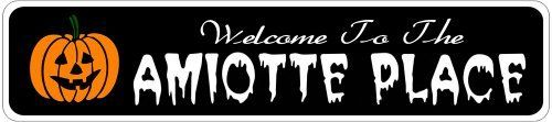 AMIOTTE PLACE Lastname Halloween Sign - Welcome to Scary Decor, Autumn, Aluminum - 4 x 18 Inches by The Lizton Sign Shop. $12.99. Predrillied for Hanging. 4 x 18 Inches. Rounded Corners. Great Gift Idea. Aluminum Brand New Sign. AMIOTTE PLACE Lastname Halloween Sign - Welcome to Scary Decor, Autumn, Aluminum 4 x 18 Inches - Aluminum personalized brand new sign for your Autumn and Halloween Decor. Made of aluminum and high quality lettering and graphics. Made to last f...