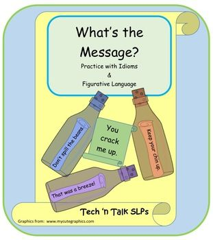 From Tech 'n Talk SLPs...What's the Message?  Practice with Idioms & Figurative Language. Includes 100 different common idioms/figures of speech.  100 printable multiple choice cards for identifying the meaning of idioms. 100 open-ended cards for stating the meaning of idioms. Game board for use with either set of cards. $3.75