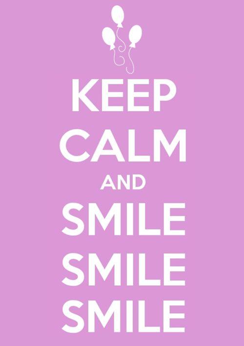 Keep calm and smile, smile, smile