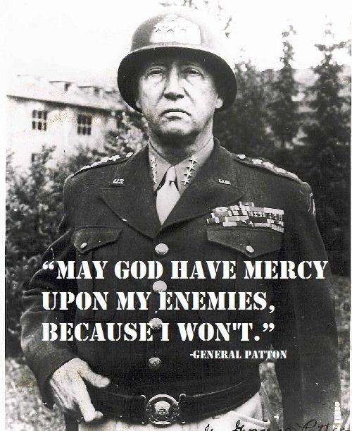 General Patton - May God Have Mercy Upon My Enemies, Because I Won't.