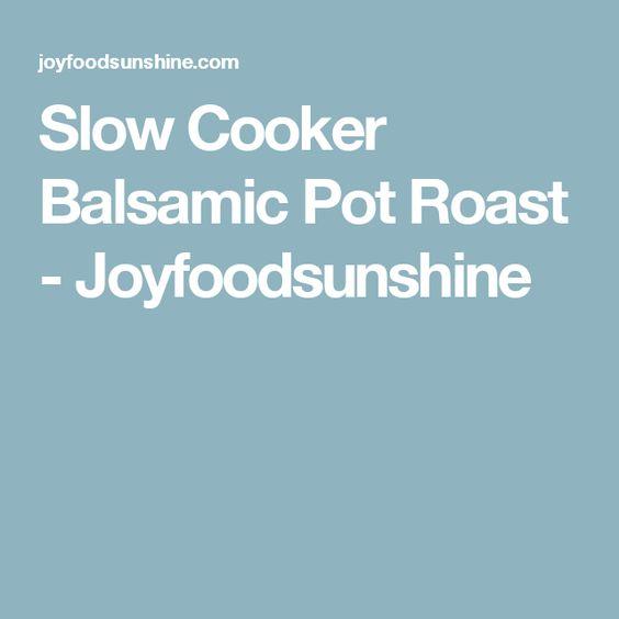 Slow Cooker Balsamic Pot Roast - Joyfoodsunshine