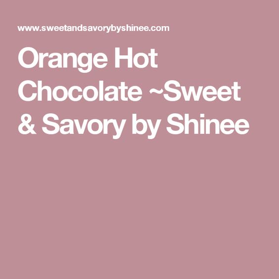 Orange Hot Chocolate ~Sweet & Savory by Shinee