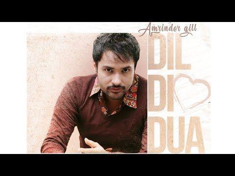 Dil Di Dua Amrinder Gill Gurmoh Bhalwan Singh Releasing 27th Oct Youtube In 2020 Songs Amrinder Gill Lyrics