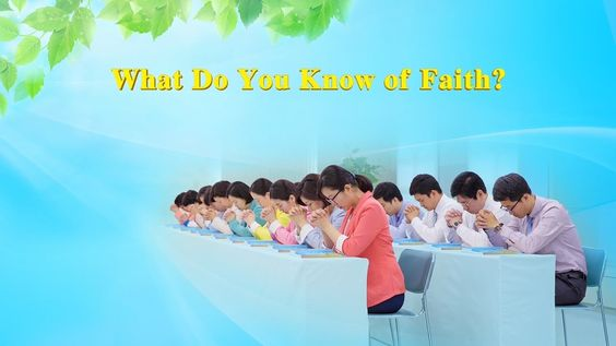 Almighty Gods Word What Do You Know of Faith?   The Church of Almighty God