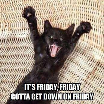 Everybody's lookin' forward to the weekend, weekend!