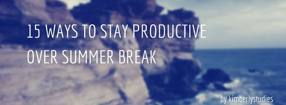 15 Easy Things to Do // 15 Ways to Stay Productive Over Summer Break