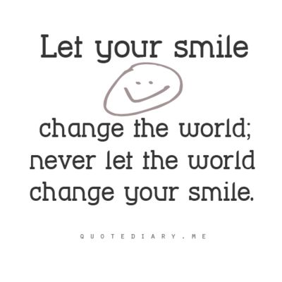 Smile!: Inspiring Quotes, Sayings Quotes, Change The Worlds, Smile Change, Keep Smiling, Favoritequotes Inspirations, Quotes Sayings, Inspiration Quotes