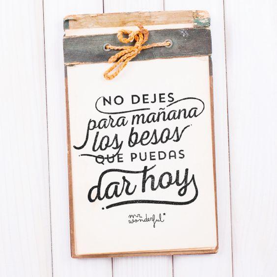 No dejes para mañana los besos que puedas dar hoy.