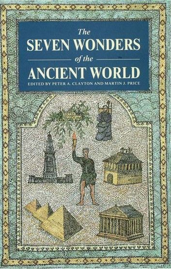 The Seven Wonders Of The Ancient World Ebook By Peter A Clayton