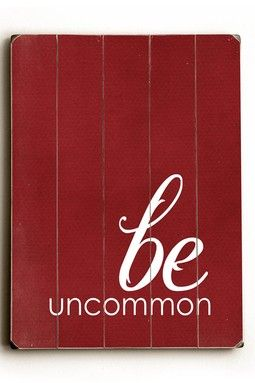 Be Uncommon Distressed Wood Wall Plaque