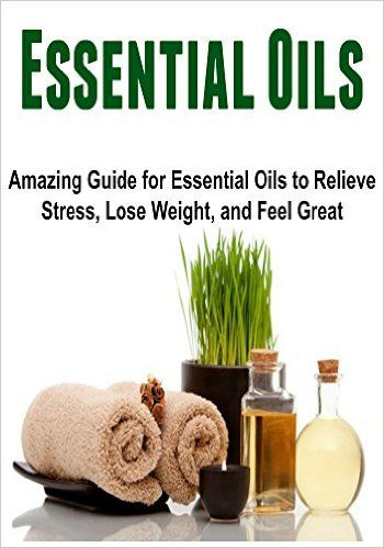 Essential Oils: Amazing Guide for Essential Oils to Relieve Stress, Lose Weight, and Feel Great: (Essential Oils, Essential Oils Recipes, Essential Oils Books, Essential Oils Beginner), Sami Jar - Amazon.com