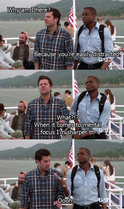 Shawn Spencer is distracted very easily.  I LOVE Psych!