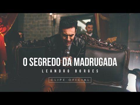 Leandro Borges O Segredo Da Madrugada Youtube Melhores