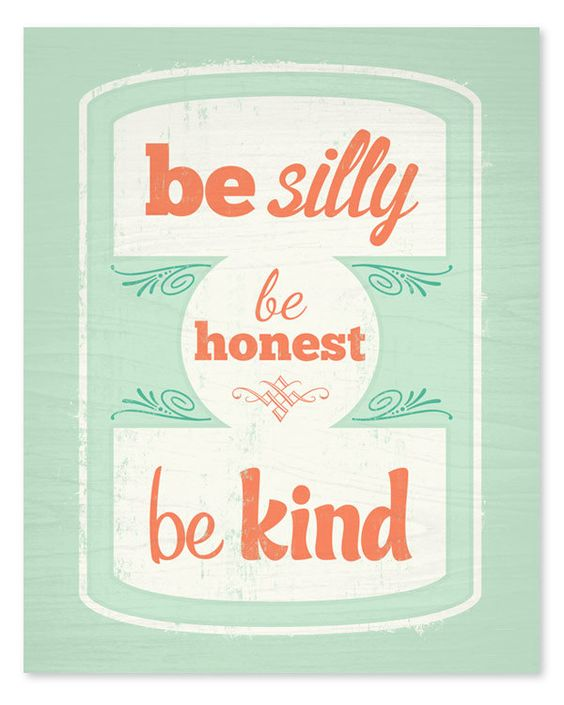 Be Silly Be Honest Be Kind 8x10 Art Print. $16.00, via Etsy.