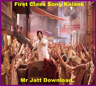 First Class Song Kalank Arijit Singh Bollywood Actors Celebrities Songs