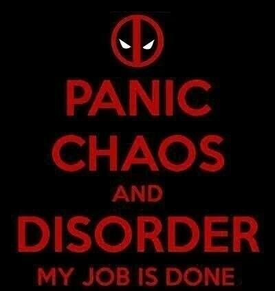 Screw keeping calm, dudes, Deadpool's gonna raise some hell.
