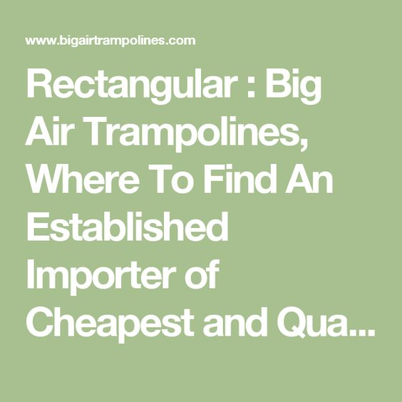 Rectangular : Big Air Trampolines, Where To Find An Established Importer of Cheapest and Quality Trampolines For Sale, Where…
