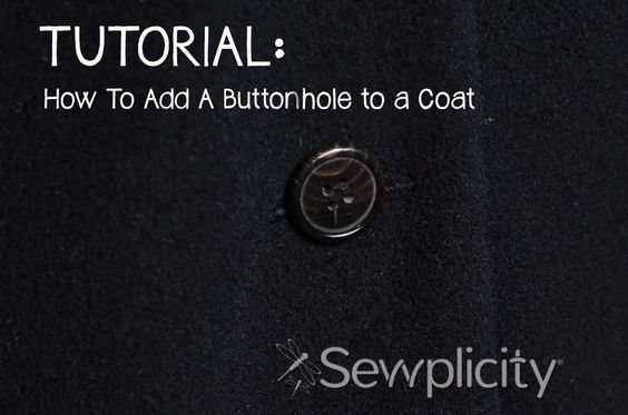 Sewplicity: Quick Tutorial: Adding Buttonholes to A Coat