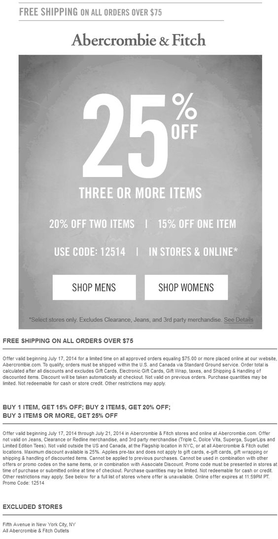 Exclusions: Not valid in abercrombie kids stores. Not valid outside the US and Canada, at the 5th Avenue locations in NYC, or at all Abercrombie & Fitch and abercrombie kids outlet locations. Not valid on abercrombie kids merchandise.