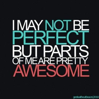 Something to remember when trying on clothes: I may not be perfect but parts of me are awesome: Inspirational Quote, Favorite Quote, So True, Quotes Sayings, Not Perfect, Awesome Quote, True Stories, Pretty Awesome