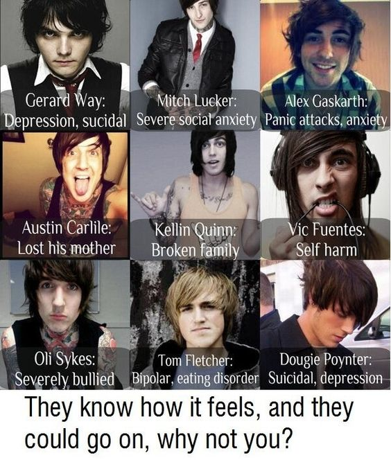 gerard way: my chemical romance, mitch lucker: suicide silence, alex gaskarth: all time low, austin: of mice and men, kellin quinn: sleeping with sirens, vic: pierce the veil, oli skyes: bring me the horizon, tom fletcher: dougie poynter, mcfly, depression, suicidal, anxiety