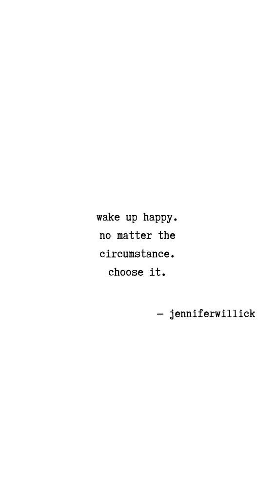 Wake Up Happy Choose Happiness Quotes Words Quotes Happy Quotes