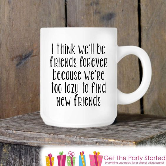 Coffee Mug, We'll Be Friends Forever, Funny Novelty Ceramic Mug, Humorous Quote Mug, Coffee Cup Gift, Gift Idea for Her or Him, Friends Gift