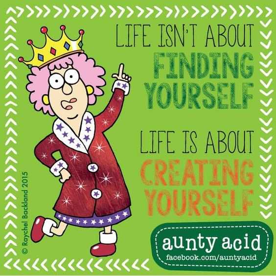 #AuntyAcid life isn't about finding yourself
