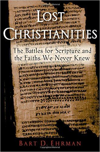 Lost Christianities: The Battles for Scripture and the Faiths We Never Knew: Bart D. Ehrman: 9780195182491: Amazon.com: Books