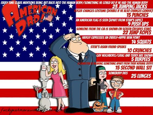 American Dad workout. This would be good for the nights after I'm done with my day.