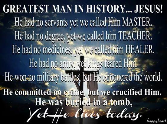GREATEST MAN IN HISTORY...JESUS!
