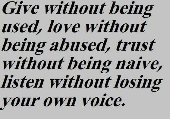 Give, love, trust, and listen; but also protect yourself.