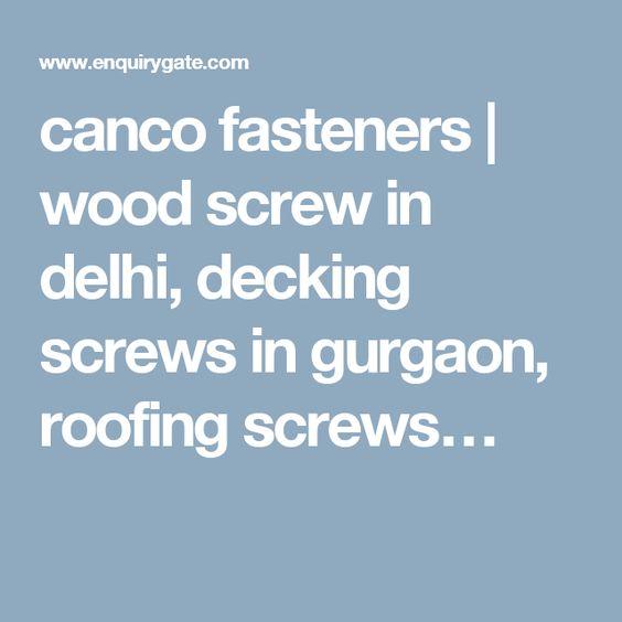 canco fasteners | wood screw in delhi, decking screws in gurgaon, roofing screws…