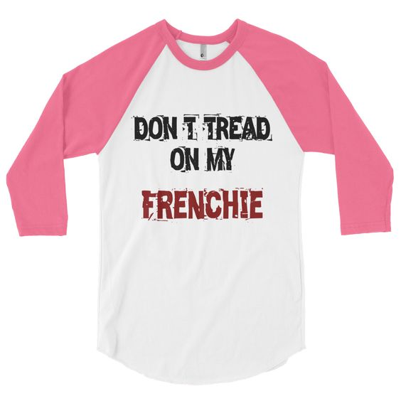 Don't Tread On My Frenchie - 3/4 Sleeve Raglan Shirt