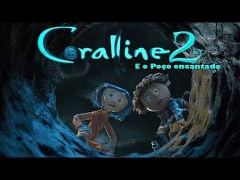 Coraline 2 E O Poco Encantado Filme Completo Dublado Em Portugues Youtube Filmes Dublados Em Portugues Coraline Filmes