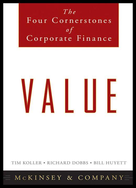 Books Worth Reading Value The Four Cornerstones Of Corporate Finance By Tim Koller Richard Dobbs And Bill Huyett