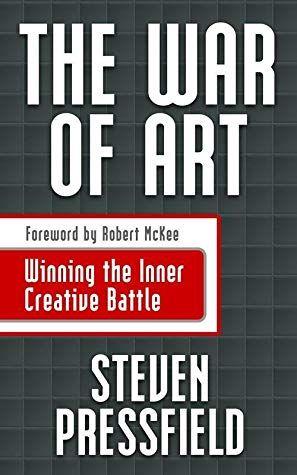 The War Of Art Break Through The Blocks Win Your Inner Creative Battles By Steven Pressfield Steven Pressfield Good Books The Artist S Way