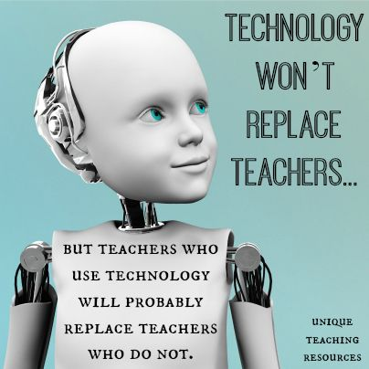 computers cannot replace teachers in the Any teacher that can be replaced with a computer, deserves to be we cannot teach our students in the same manner in which we were taught change is necessary to engage students not in the curriculum we are responsible for teaching.