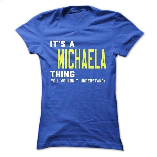 its a MICHAELA Thing You Wouldnt Understand ! - T Shirt - customized shirts #hoodie #style