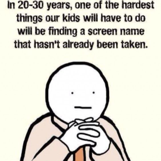 So true! It's hard enough now!: Poor Kids, Screen Names