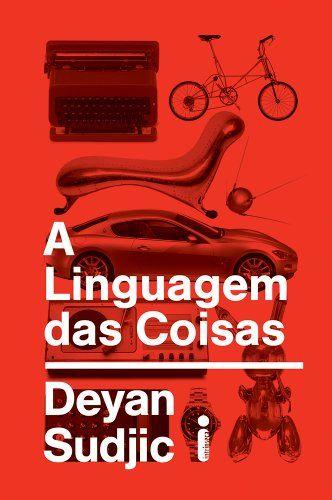 SUDJIC, Deyan. A linguagem das coisas. Rio de Janeiro: Intrínseca, 2010.